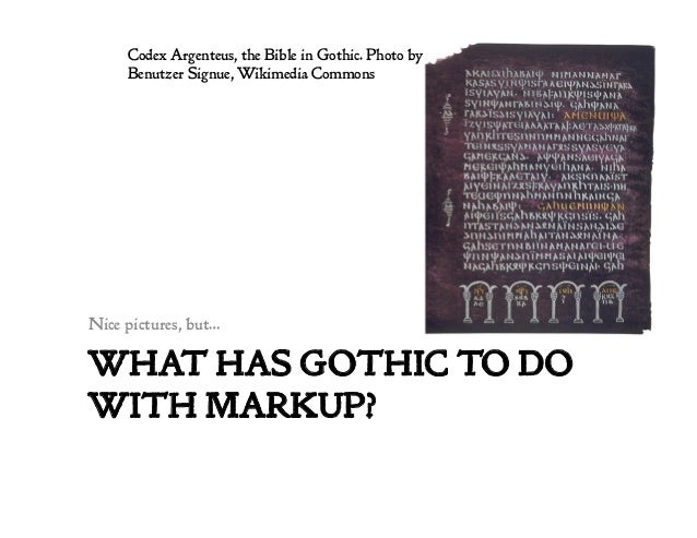 WHAT HAS GOTHIC TO DO WITH MARKUP? Nice pictures, but… Codex Argenteus, the Bible in Gothic. Photo by Benutzer Signue, Wik...