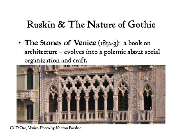 Ruskin & The Nature of Gothic • The Stones of Venice (1851-3): a book on architecture – evolves into a polemic about soci...