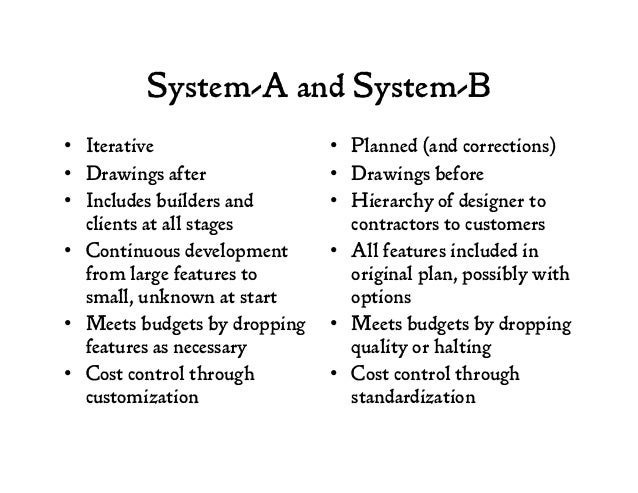 System-A and System-B • Iterative • Drawings after • Includes builders and clients at all stages • Continuous developm...