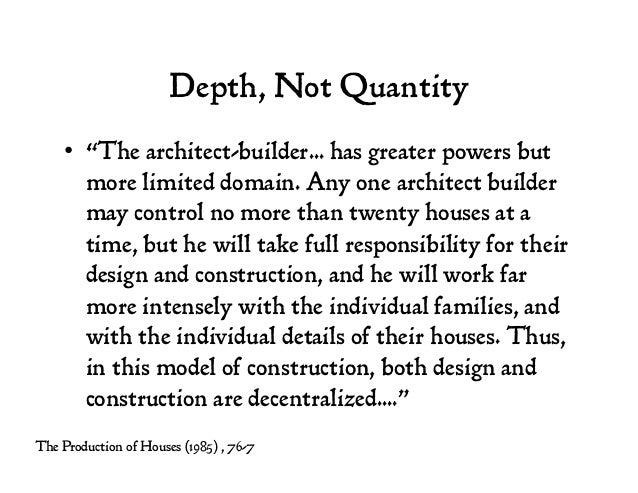 """Depth, Not Quantity • """"The architect-builder... has greater powers but more limited domain. Any one architect builder may..."""