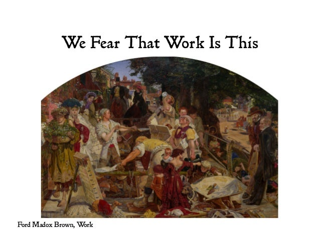 We Fear That Work Is This Ford Madox Brown, Work
