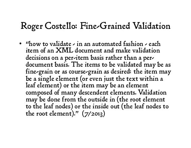 """Roger Costello: Fine-Grained Validation • """"how to validate - in an automated fashion - each item of an XML document and m..."""