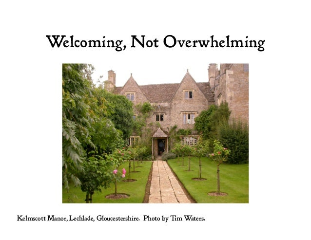 Welcoming, Not Overwhelming Kelmscott Manor, Lechlade, Gloucestershire. Photo by Tim Waters.