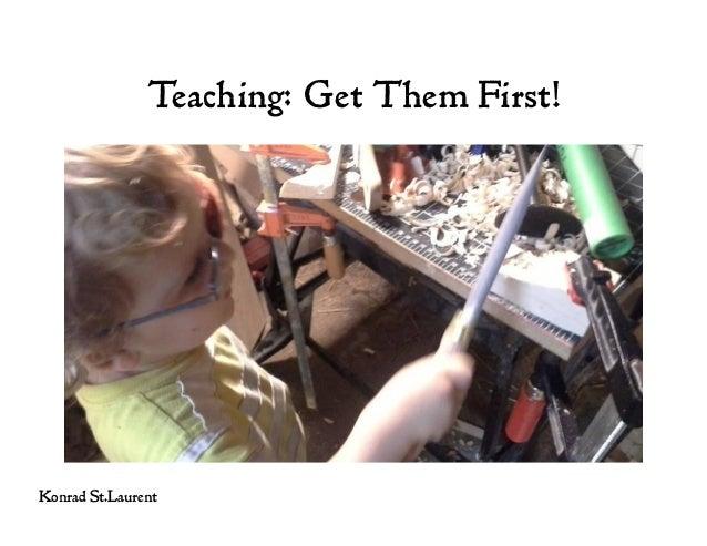Teaching: Get Them First! Konrad St.Laurent