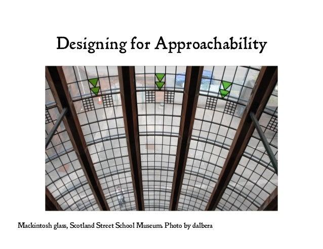Designing for Approachability Mackintosh glass, Scotland Street School Museum. Photo by dalbera