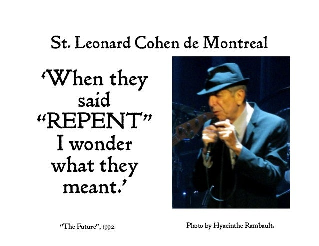 """St. Leonard Cohen de Montreal 'When they said """"REPENT"""" I wonder what they meant.' """"The Future"""", 1992. Photo by Hyacinthe R..."""