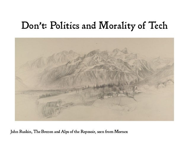Don't: Politics and Morality of Tech John Ruskin, The Brezon and Alps of the Reposoir, seen from Mornex