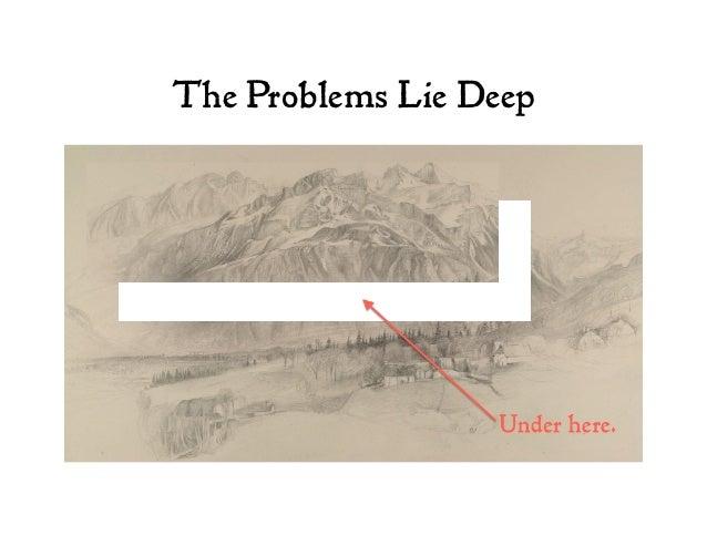 The Problems Lie Deep