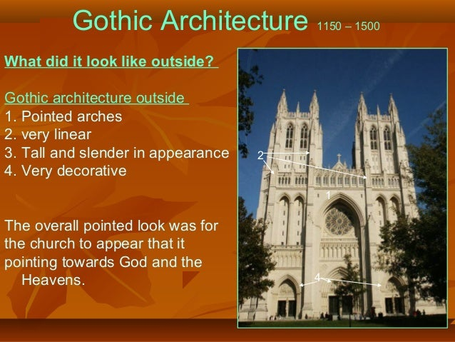 Gothic Architecture 1150 – 1500 What did it look like outside? Gothic architecture outside 1. Pointed arches 2. very linea...