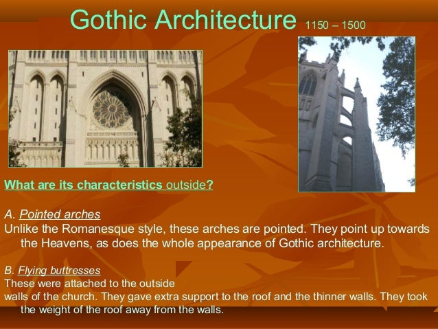 Gothic Architecture 1150 – 1500 What are its characteristics outside? A. Pointed arches Unlike the Romanesque style, these...