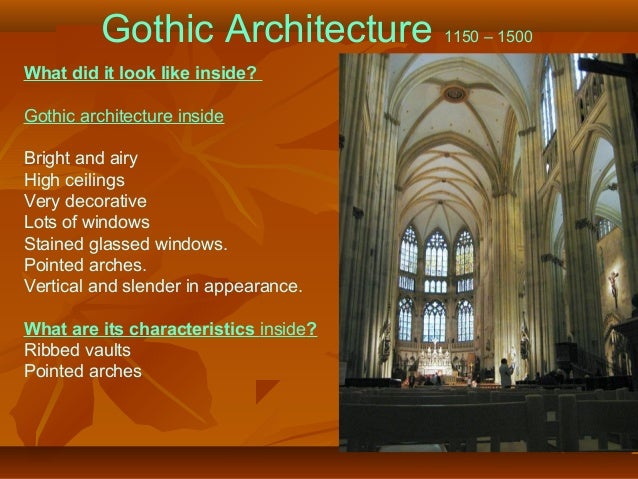 Gothic Architecture 1150 – 1500 What did it look like inside? Gothic architecture inside Bright and airy High ceilings Ver...