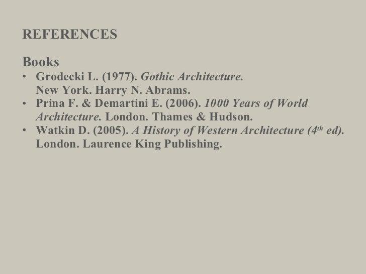 REFERENCES <ul><li>Books </li></ul><ul><li>Grodecki L. (1977).  Gothic Architecture.  </li></ul><ul><li>New York. Harry N....