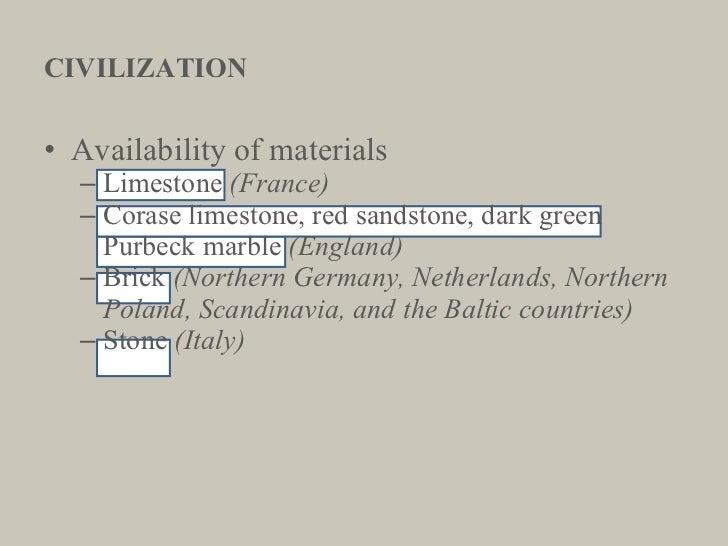 CIVILIZATION <ul><li>Availability of materials </li></ul><ul><ul><li>Limestone  (France) </li></ul></ul><ul><ul><li>Corase...