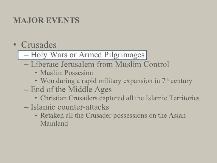 MAJOR EVENTS <ul><li>Crusades </li></ul><ul><ul><li>Holy Wars or Armed Pilgrimages </li></ul></ul><ul><ul><li>Liberate Jer...