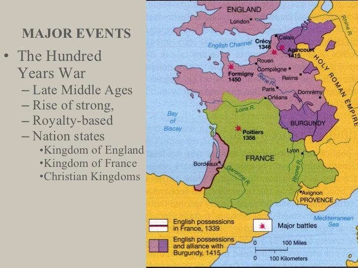 MAJOR EVENTS <ul><li>The Hundred  Years War </li></ul><ul><ul><li>Late Middle Ages </li></ul></ul><ul><ul><li>Rise of stro...