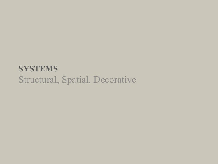 SYSTEMS Structural, Spatial, Decorative