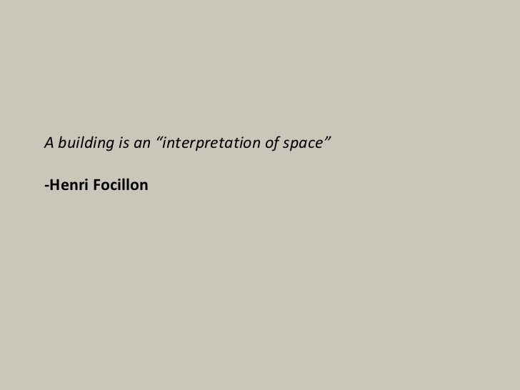 "A building is an ""interpretation of space"" -Henri Focillon"