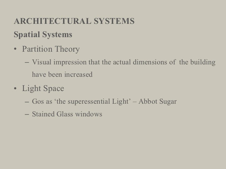 ARCHITECTURAL SYSTEMS <ul><li>Spatial Systems </li></ul><ul><li>Partition Theory </li></ul><ul><ul><li>Visual impression t...