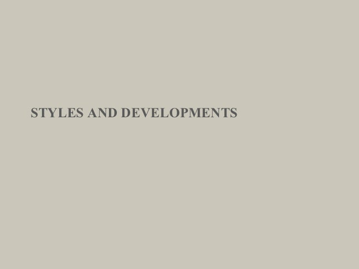 STYLES AND DEVELOPMENTS