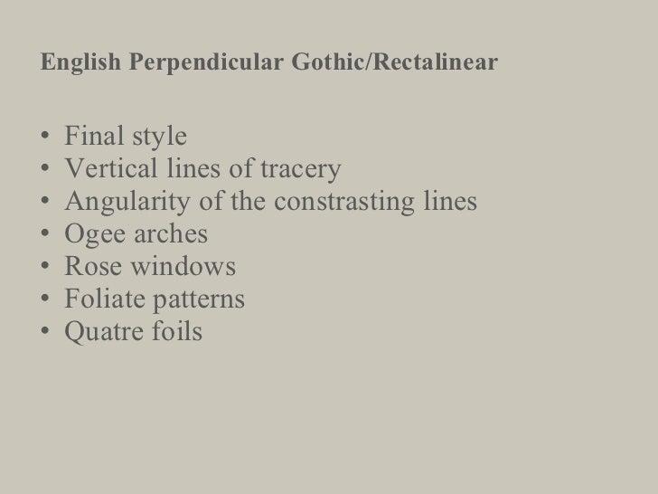 <ul><li>Final style </li></ul><ul><li>Vertical lines of tracery </li></ul><ul><li>Angularity of the constrasting lines </l...