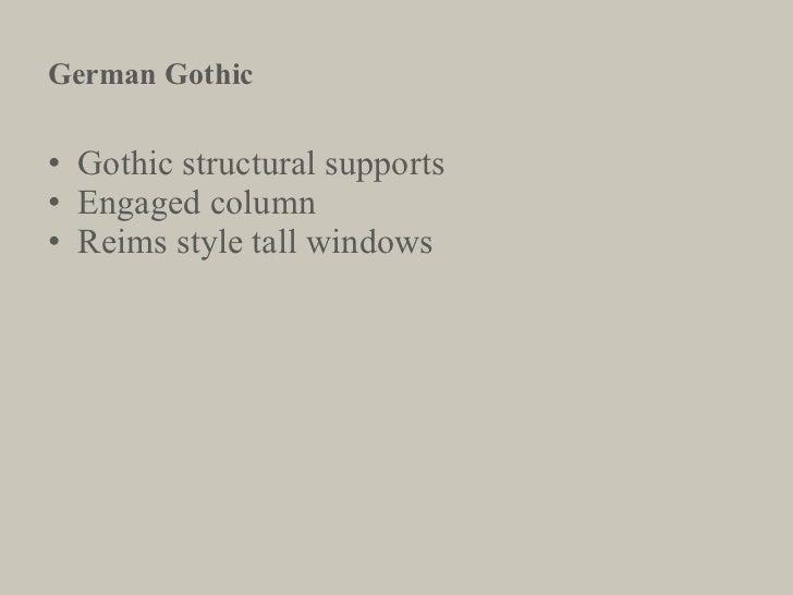 <ul><li>Gothic structural supports </li></ul><ul><li>Engaged column </li></ul><ul><li>Reims style tall windows </li></ul>G...