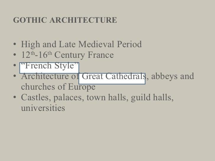 GOTHIC ARCHITECTURE <ul><li>High and Late Medieval Period </li></ul><ul><li>12 th -16 th  Century France  </li></ul><ul><l...