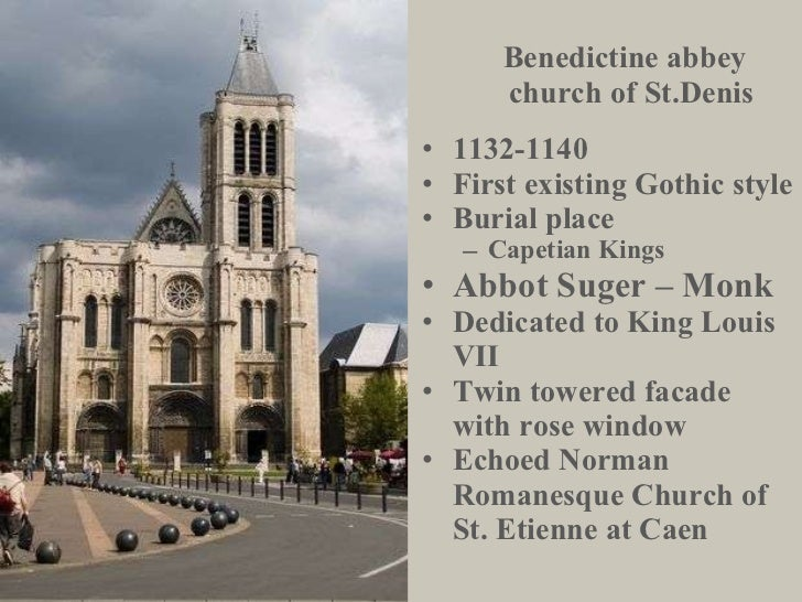 Benedictine abbey  church of St.Denis <ul><li>1132-1140 </li></ul><ul><li>First existing Gothic style </li></ul><ul><li>Bu...