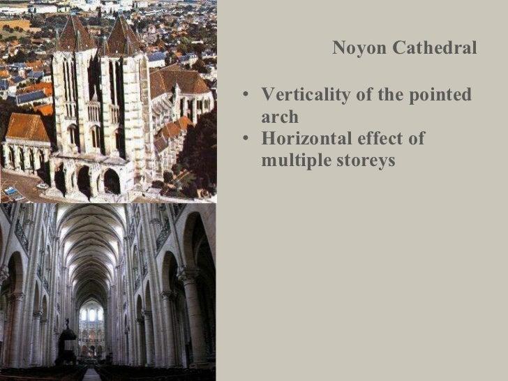 Noyon Cathedral <ul><li>Verticality of the pointed arch </li></ul><ul><li>Horizontal effect of multiple storeys </li></ul>