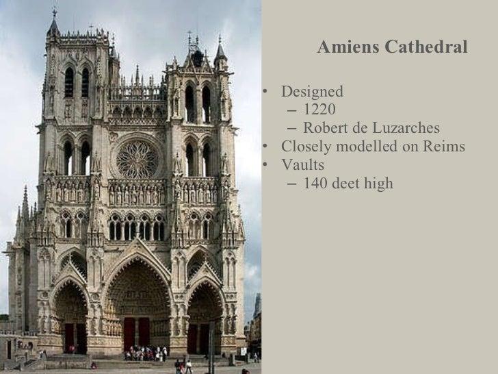 Amiens Cathedral <ul><li>Designed </li></ul><ul><ul><li>1220 </li></ul></ul><ul><ul><li>Robert de Luzarches </li></ul></ul...