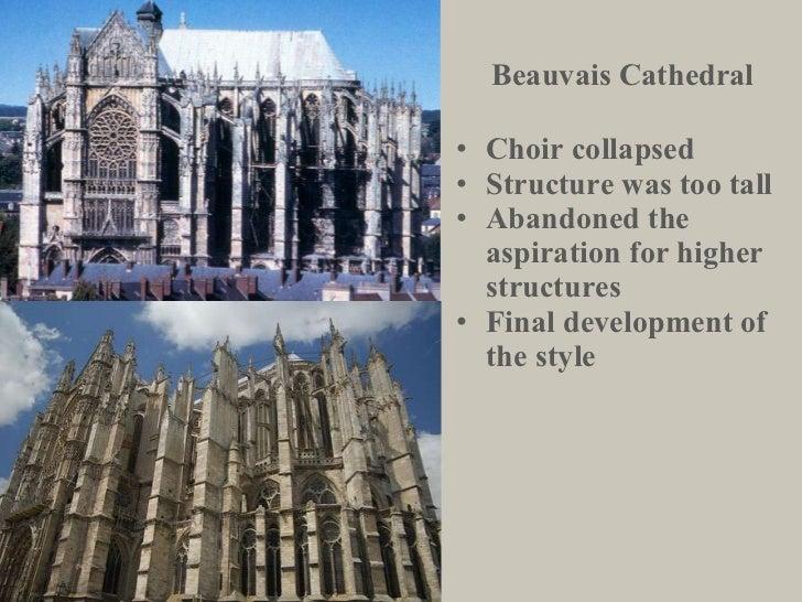 Beauvais Cathedral <ul><li>Choir collapsed </li></ul><ul><li>Structure was too tall </li></ul><ul><li>Abandoned the  aspir...