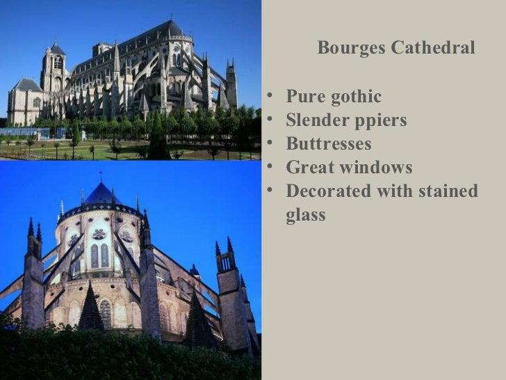 Bourges Cathedral <ul><li>Pure gothic </li></ul><ul><li>Slender ppiers </li></ul><ul><li>Buttresses </li></ul><ul><li>Grea...