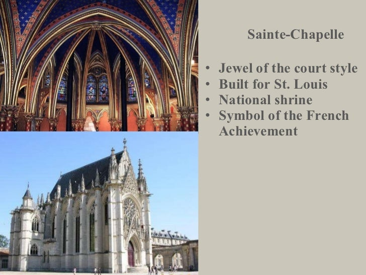 Sainte-Chapelle <ul><li>Jewel of the court style </li></ul><ul><li>Built for St. Louis </li></ul><ul><li>National shrine <...