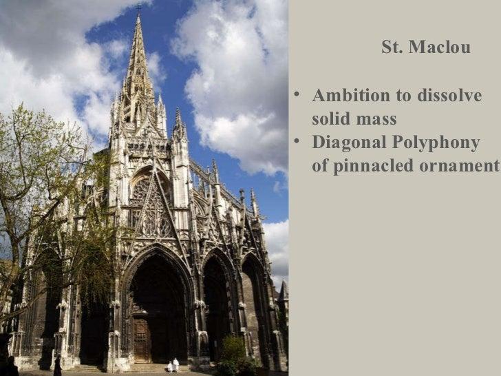 St. Maclou <ul><li>Ambition to dissolve solid mass </li></ul><ul><li>Diagonal Polyphony of pinnacled ornament </li></ul>