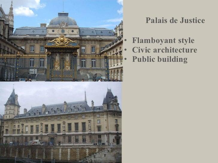 Palais de Justice <ul><li>Flamboyant style </li></ul><ul><li>Civic architecture </li></ul><ul><li>Public building </li></ul>