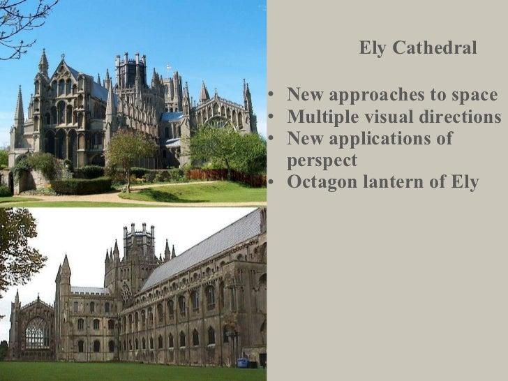 Ely Cathedral <ul><li>New approaches to space </li></ul><ul><li>Multiple visual directions </li></ul><ul><li>New applicati...