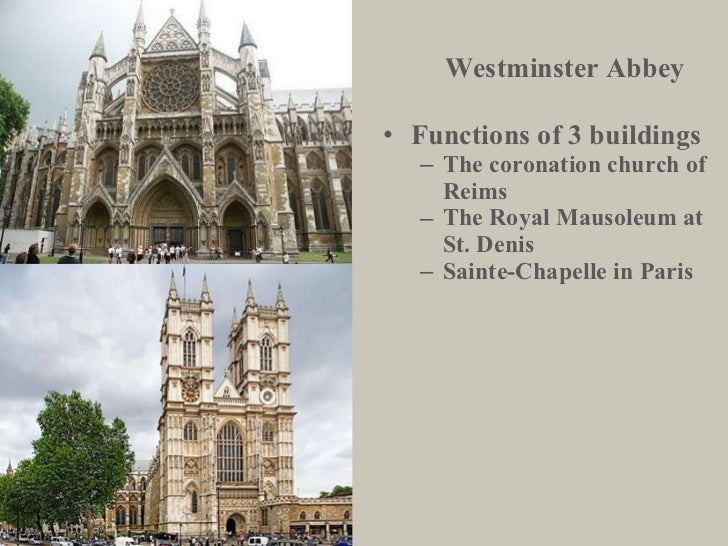 Westminster Abbey <ul><li>Functions of 3 buildings </li></ul><ul><ul><li>The coronation church of Reims </li></ul></ul><ul...