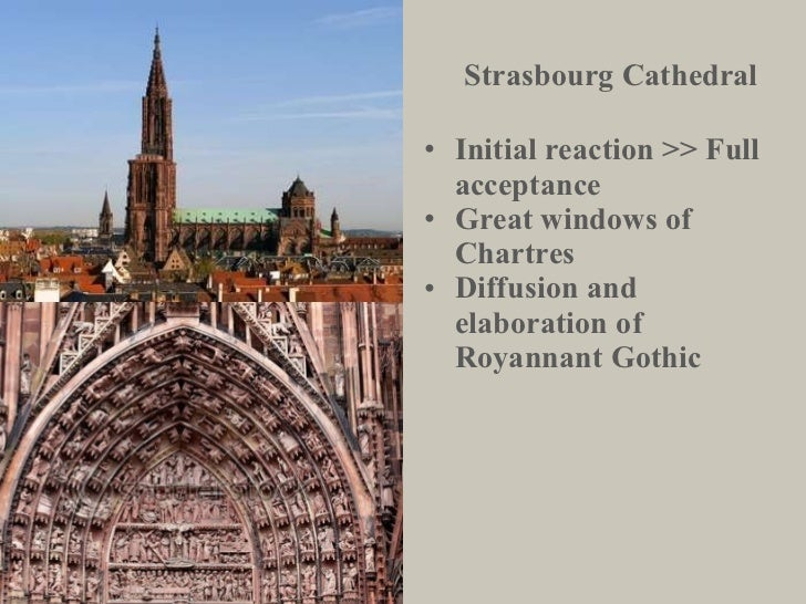Strasbourg Cathedral <ul><li>Initial reaction >> Full acceptance </li></ul><ul><li>Great windows of Chartres </li></ul><ul...