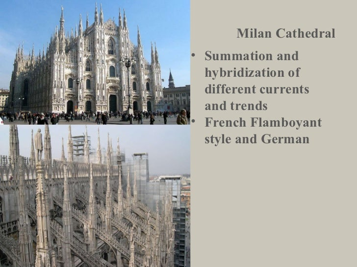 Milan Cathedral <ul><li>Summation and hybridization of different currents and trends </li></ul><ul><li>French Flamboyant s...