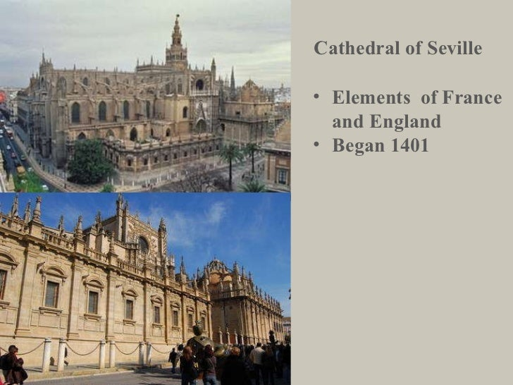 Cathedral of Seville <ul><li>Elements  of France and England </li></ul><ul><li>Began 1401 </li></ul>