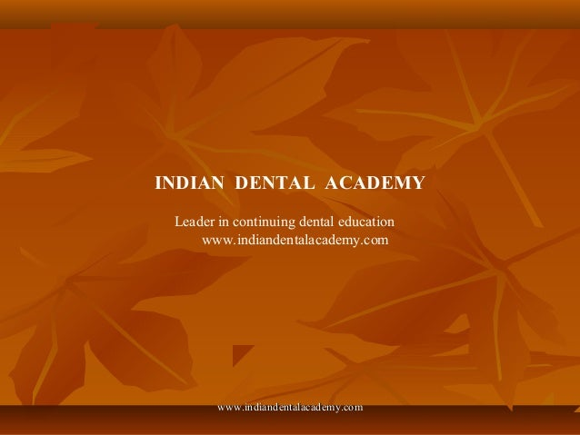 INDIAN DENTAL ACADEMY Leader in continuing dental education www.indiandentalacademy.com www.indiandentalacademy.comwww.ind...