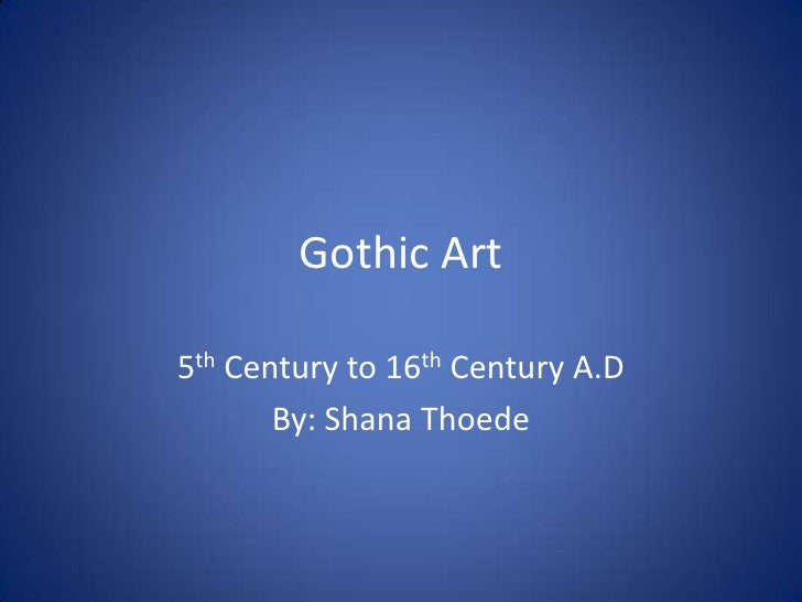 Gothic Art<br />5th Century to 16th Century A.D<br />By: Shana Thoede<br />
