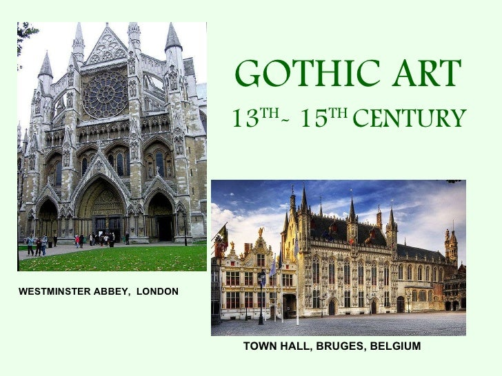 GOTHIC ART 13 TH - 15 TH  CENTURY WESTMINSTER ABBEY,  LONDON TOWN HALL, BRUGES, BELGIUM