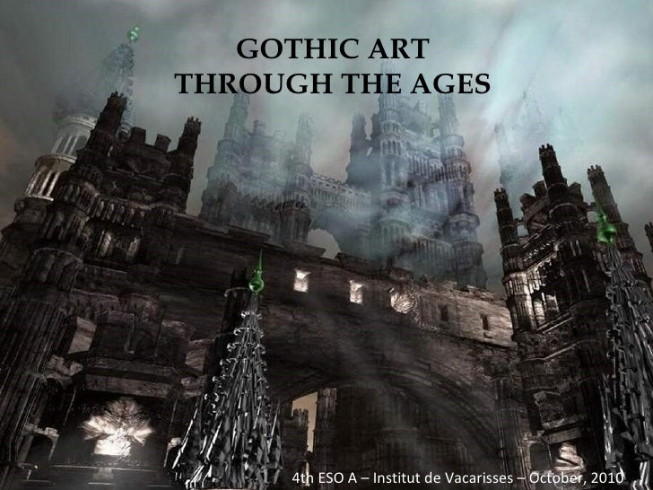 GOTHIC ART THROUGH THE AGES 4th ESO A – Institut de Vacarisses – October, 2010