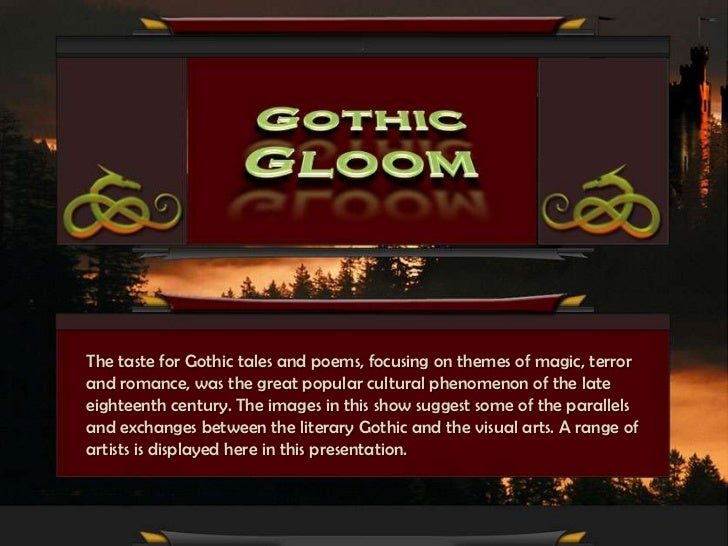 The taste for Gothic tales and poems, focusing on themes of magic, terrorand romance, was the great popular cultural pheno...