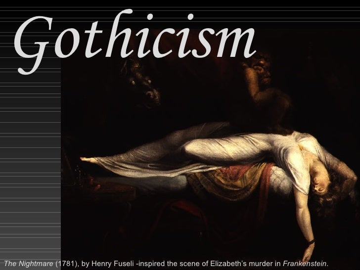 Gothicism The Nightmare  (1781), by  Henry Fuseli -inspired the scene of Elizabeth's murder in  Frankenstein .