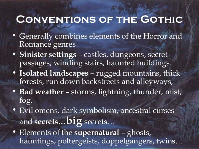 conventions of the gothic genre The gothic genre is a mixture of a few things which can include: a castle, ruined or intact, haunted or not,ruined buildings which are sinister or.