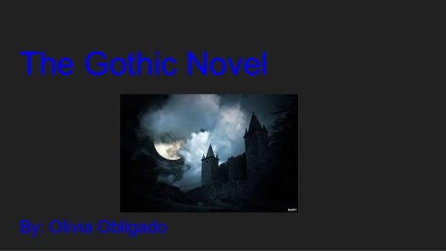 The Gothic Novel By: Olivia Obligado