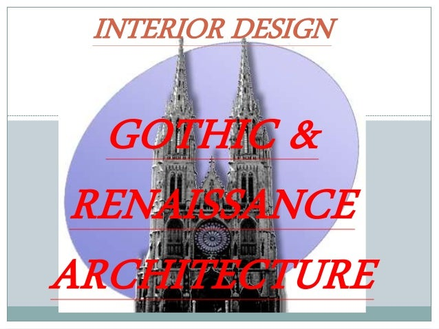 GOTHIC & RENAISSANCE ARCHITECTURE INTERIOR DESIGN