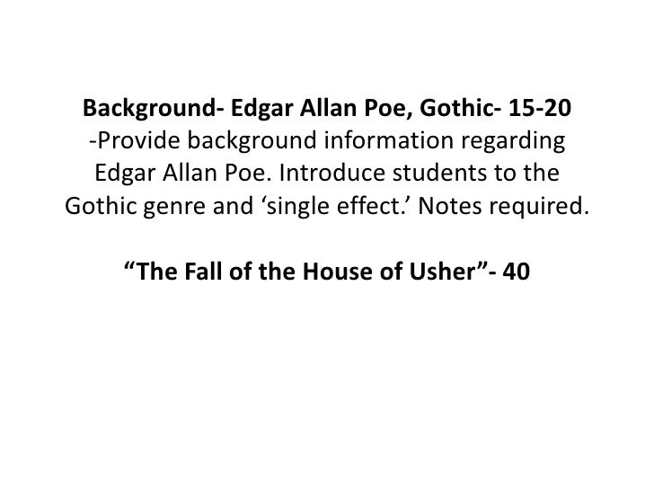 Background- Edgar Allan Poe, Gothic- 15-20 -Provide background information regarding  Edgar Allan Poe. Introduce students ...