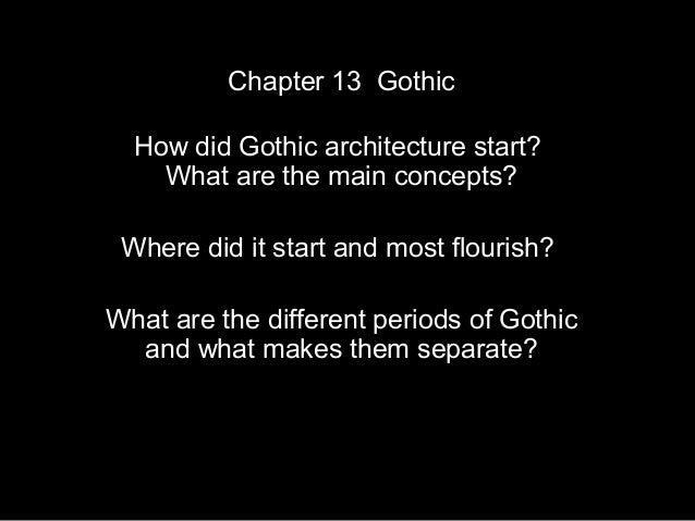 Chapter 13 Gothic  How did Gothic architecture start?    What are the main concepts? Where did it start and most flourish?...